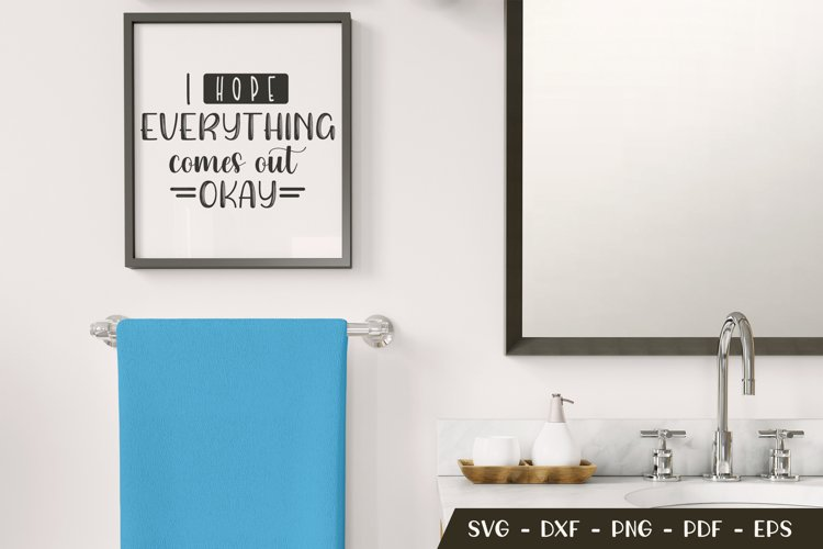 I Hope Everything Comes Out Okay, Funny Bathroom Quotes SVG example image 1