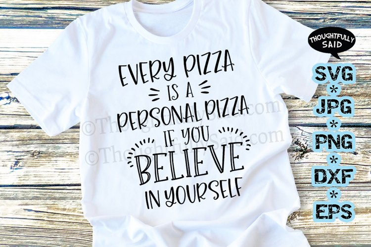Funny SVG - Every Pizza is a Personal Pizza if You Believe example image 1
