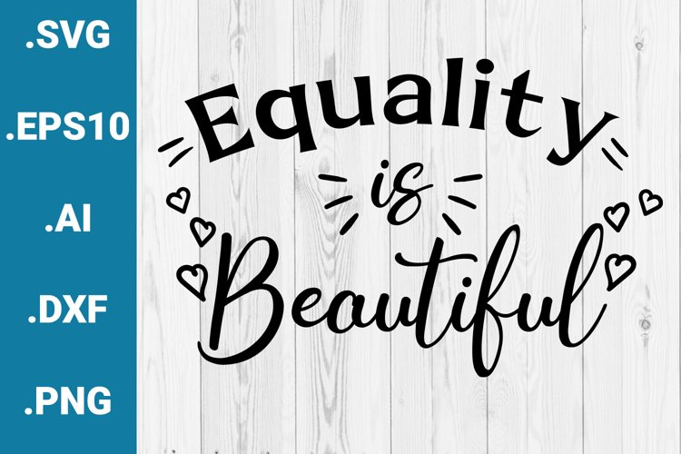 Equality is Beautiful Gay Pride LGBTQ Cricut Quote