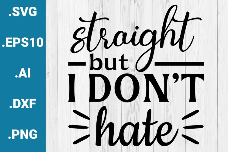 Straight but I dont hate Gay Pride LGBTQ Cricut Quote SVG