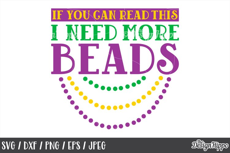 Mardi Gras, I Need More Beads, Funny, SVG DXF PNG Cut Files