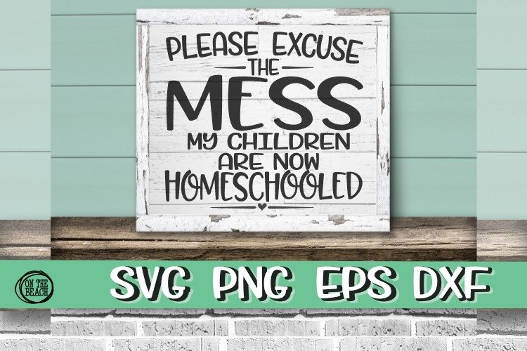 Please Excuse The Mess - Homeschool Children-SVG PNG EPS DXF