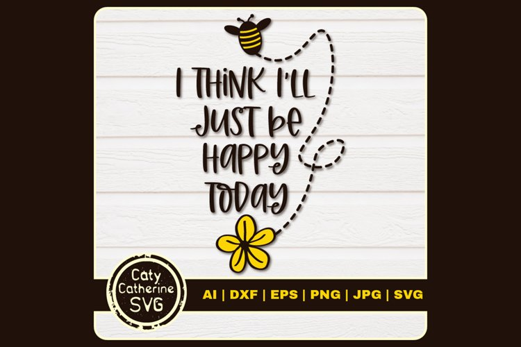 I Think I'll Just Be Happy Today SVG Cut File example image 1