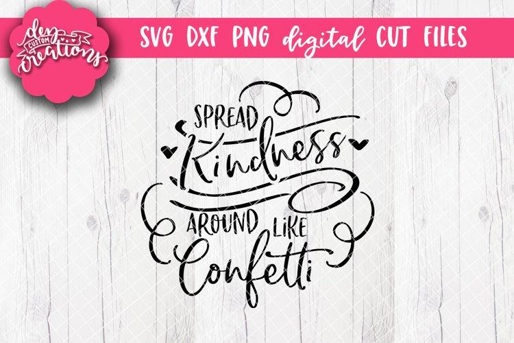 Spread Kindness Around Like Confetti - SVG DXF PNG Cut file