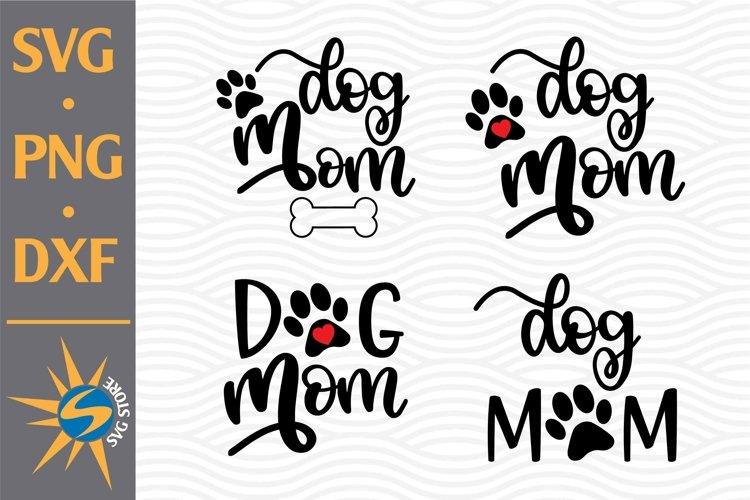 Dog Mom SVG, PNG, DXF Digital Files Include