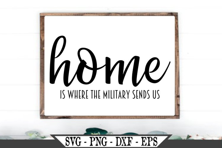 Home Is Where The Military Sends Us SVG example image 1