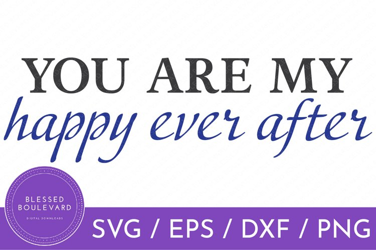You Are My Happy Ever After SVG | Wedding SVG | Love SVG