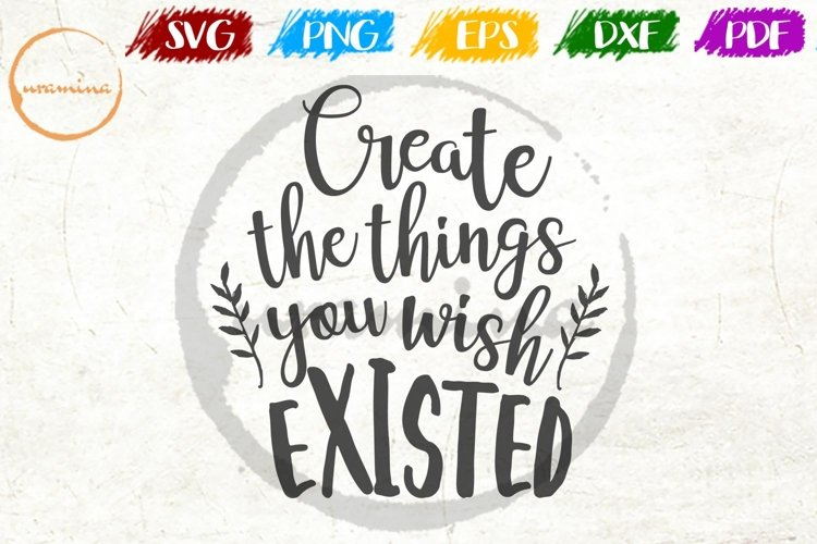 Create The Things You Wish Existed Home Office SVG PDF PNG example image 1