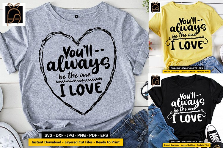 Youll Always Be the One I Love SVG DXF EPS PNG Cut Files