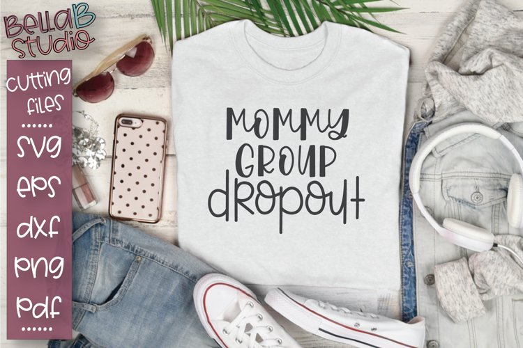 Mommy Group Dropout SVG, Funny Mom SVG, Mom Quote SVG example image 1