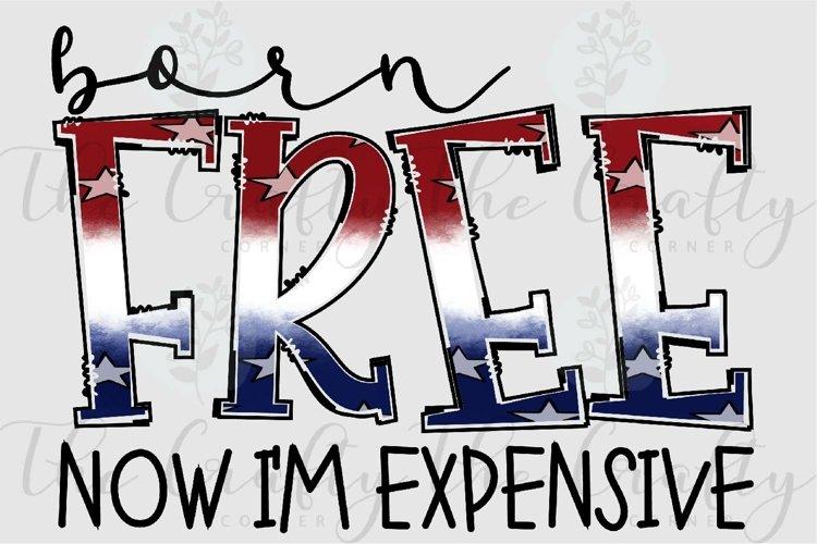 Born Free Now Im Expensive Sublimation Design
