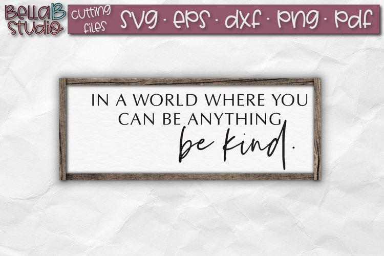 In a world where you can be anything be kind, Kindness SVG example image 1