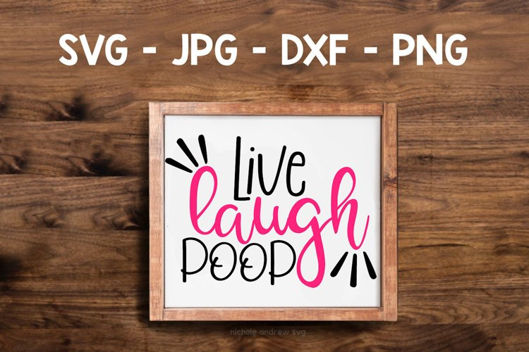 Live Laugh Poop, A Funny bathroom sign SVG for crafters example image 1