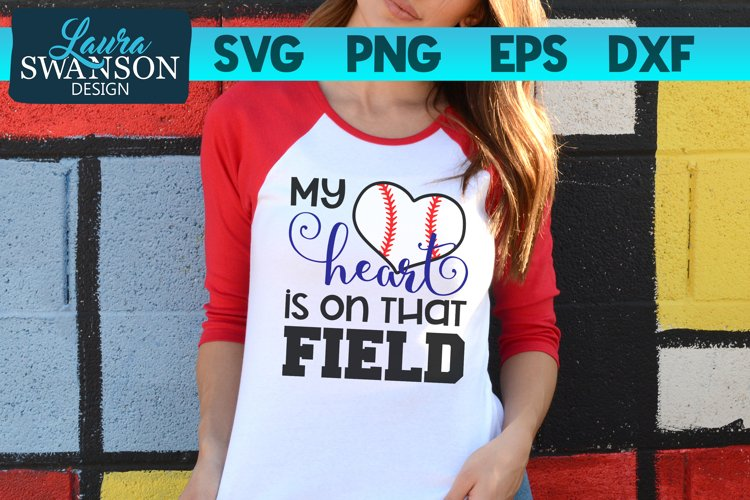 My Heart is on that Field Baseball SVG, PNG, EPS, DXF