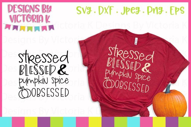 Stressed Blessed Pumpkin Spice Obsessed Svg Dxf Png 122437 Svgs Design Bundles