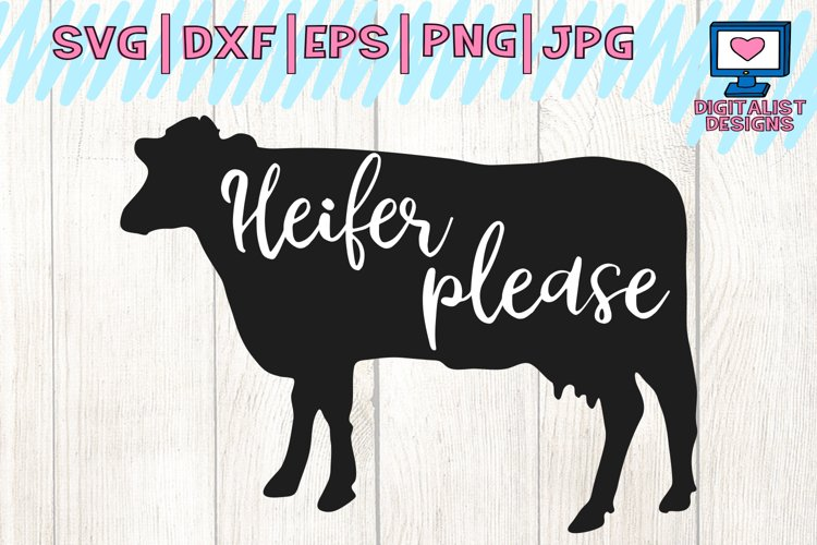 Cow svg, heifer please svg, cow clipart, cow face svg, svg files, heifer svg, cricut, silhouette, vector, printable, iron on, dxf, png, cow vector example image 1