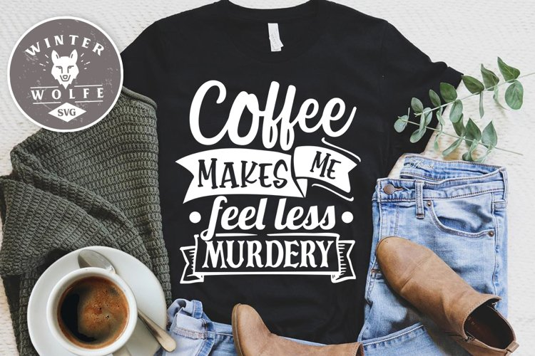 Coffee makes me feel less murdery SVG EPS DXF PNG example image 1