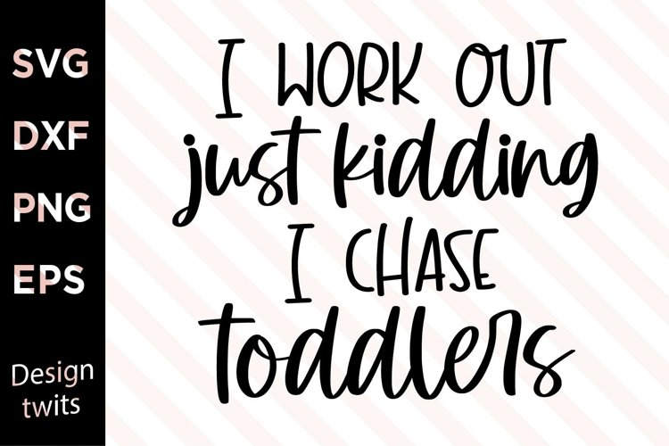 Just Kidding I Chase Toddlers svg Files for Cricut