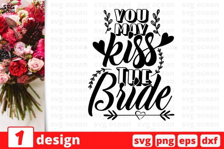 YOU MAY KISS THE BRIDE SVG CUT FILE | Bride cricut | Groom example image 1