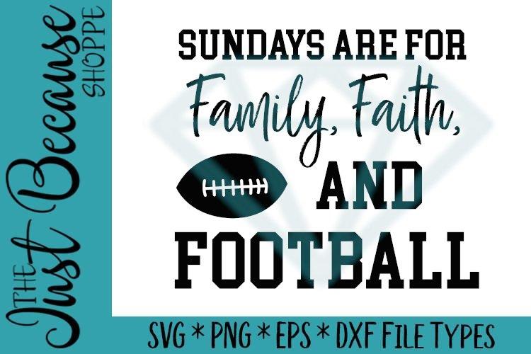 Sundays Are For Family Faith and Football - SVG File 0519