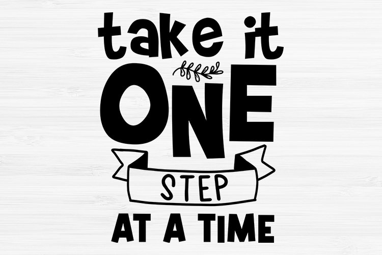 Take It One Step At A Time svg, Inspirational Quotes SVG example image 1