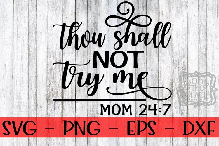 Mom svg, Thou Shall Not Try Me, Mom 247, Thou Shall Not Try - Free Design of The Week Font