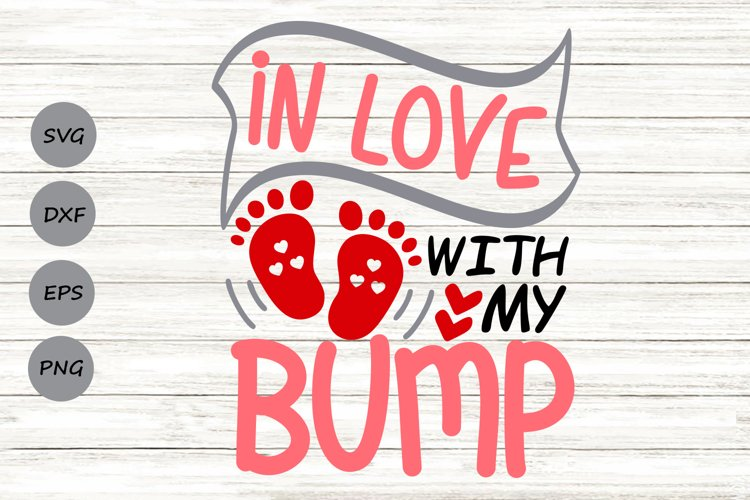 In Love With My Bump Svg, Valentine's Day Svg, Pregnancy Svg example image 1