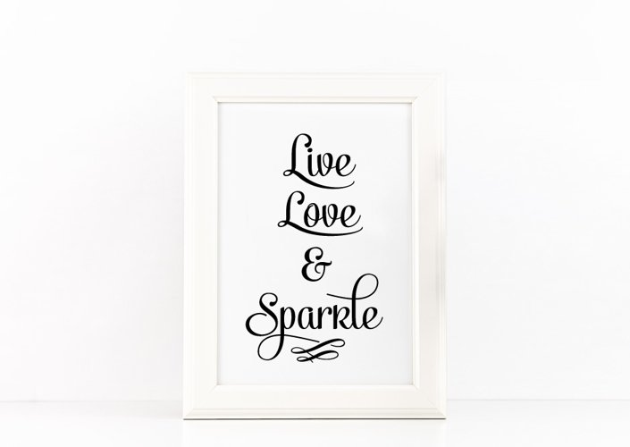 Live, Love and Sparkle Poster Inspirational Quote to Print in Black + SVG files example image 1