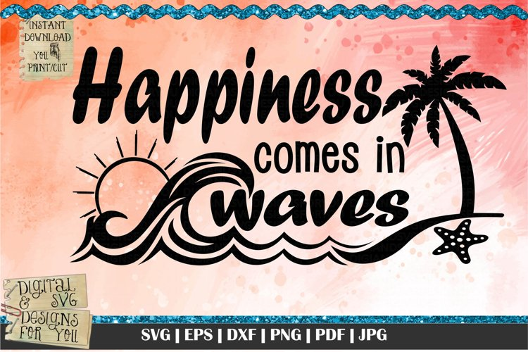 Happiness comes in waves| Beach quote| Waves svg | Happiness example image 1