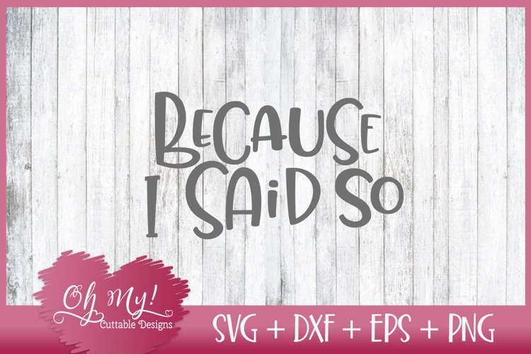 Because I Said So - SVG DXF EPS PNG Cut File