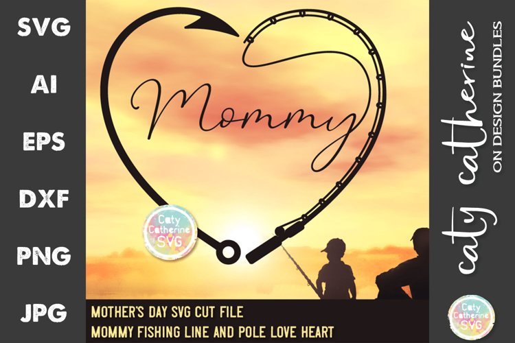Mommy Mother's Day Fishing Line Pole Hook Love Heart SVG example image 1