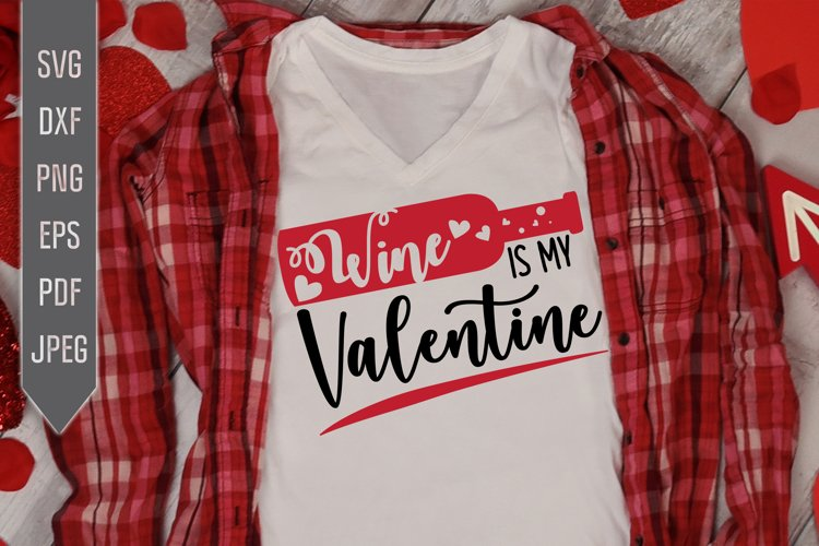 Wine Is My Valentine Svg. Funny Single Valentine dxf png eps example image 1