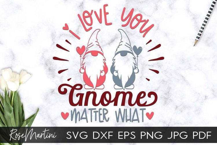 I Love You Gnome Matter What SVG Valentines Day Gnome Love example image 1