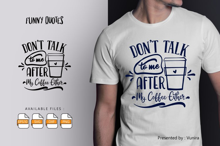 Dont Talk to Me After My Coffee Either   Lettering Quotes example image 1