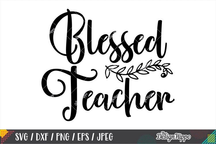Blessed Teacher SVG PNG DXF EPS Cricut & Silhouette Cut File