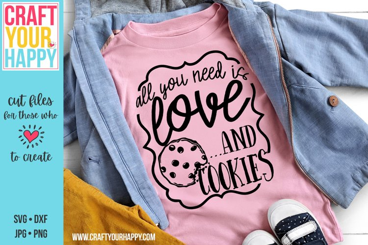 All You Need Is Love And Cookies - A Food SVG Cut File