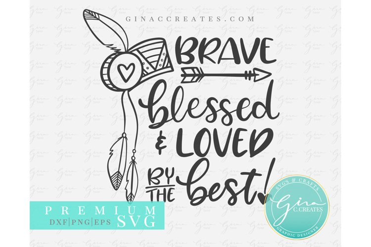 Brave, Blessed & Loved by the Best, Feather Headdress SVG example image 1