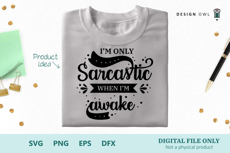 Im only sarcastic when Im awake - Funny SVG cut file