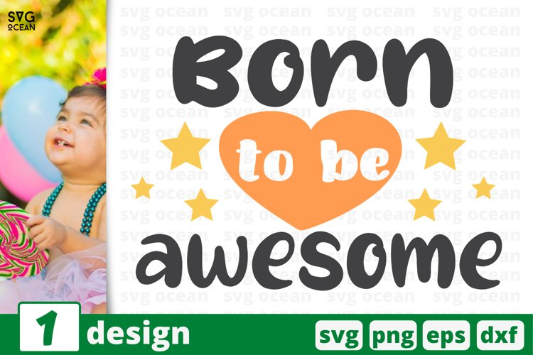 BORN TO BE AWESOME SVG CUT FILE   Child cricut   Baby quote example image 1