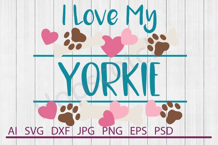 I Love My Yorkie SVG, Dog SVG, DXF File, Cuttable File example image 1