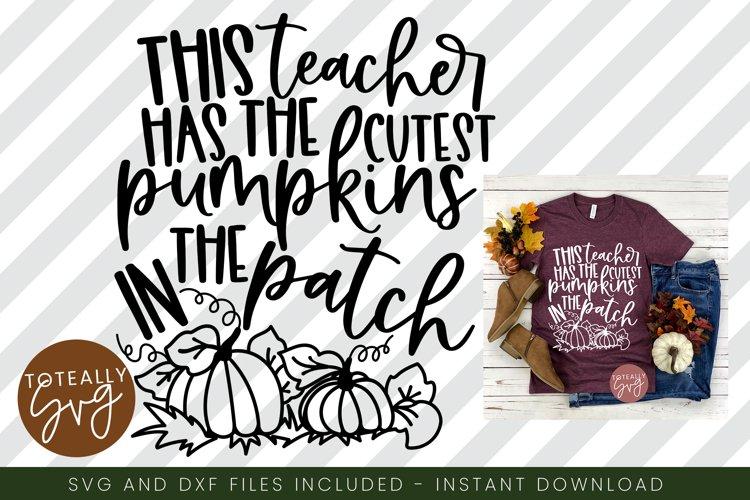 Cutest Pumpkins In The Patch Teacher SVG. Fall SVG. Pumpkin example image 1