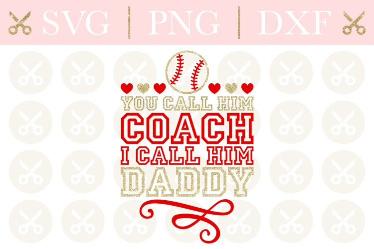 Baseball Svg You Call Him Coach I Call Him Daddy Svg