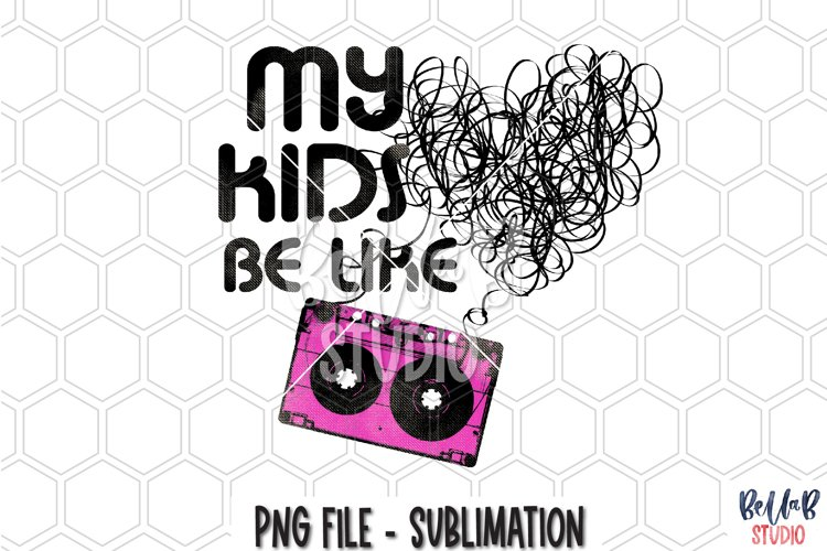 My Kids Be Like - Tangled Mixtape - Retro Sublimation Design