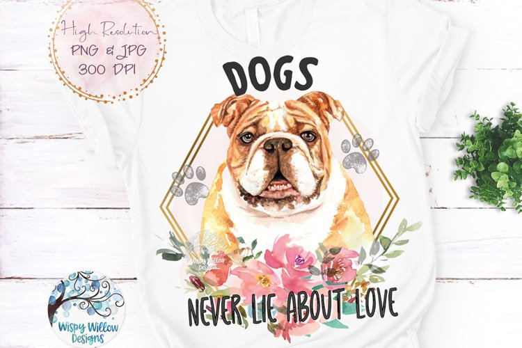 Bulldog Dogs Never Lie About Love PNG | Sublimation example image 1