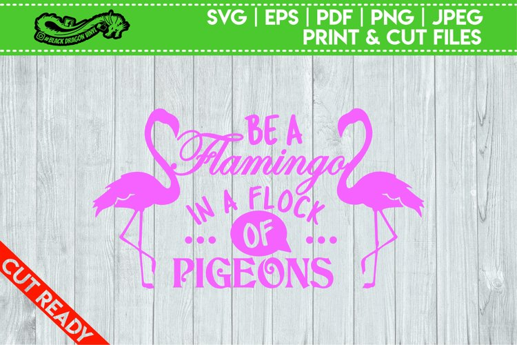 Be A Flamingo In a Flock Of Pigeons Fully Cuttable SVG