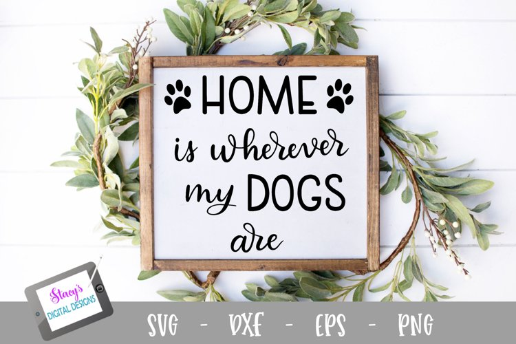 Dog SVG - Home is wherever my dogs are, Handlettered