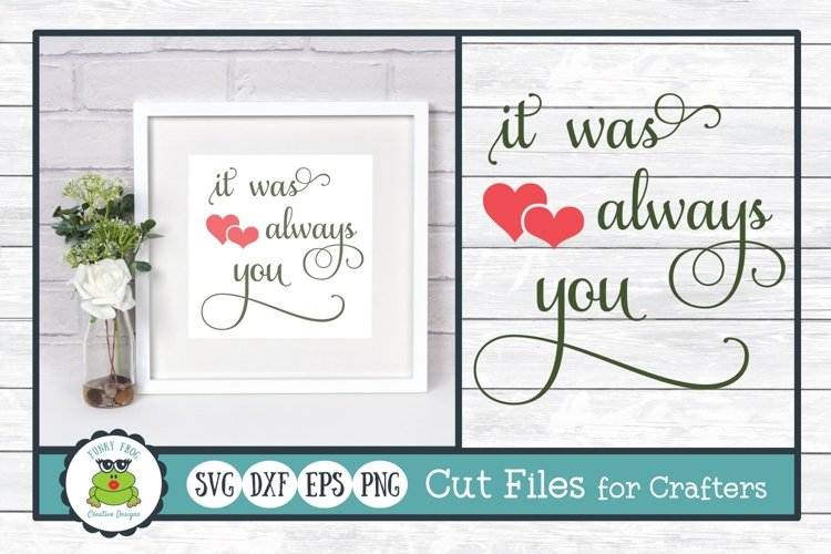 It Was Always You Wedding, Anniversary, Love SVG Cut File