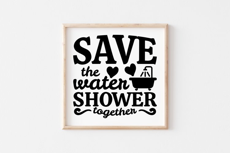 Funny Bathroom Quotes SVG Save The Water Shower Together example image 1