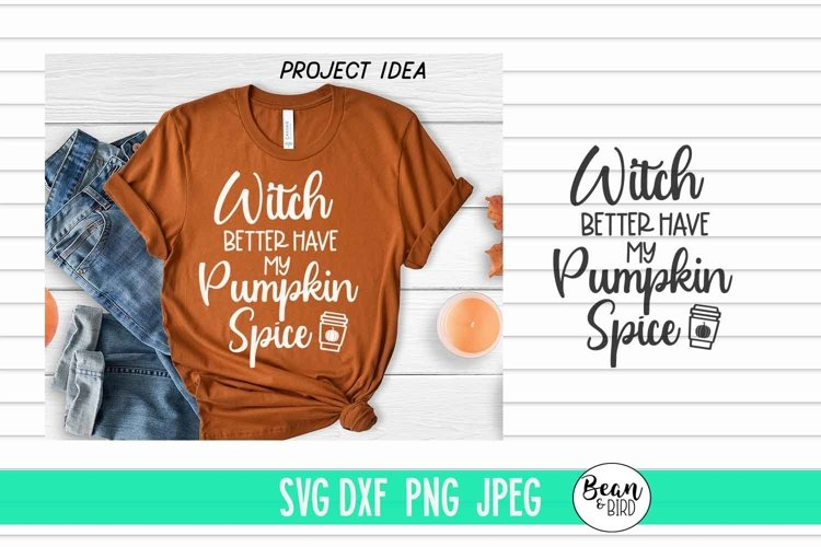 Witch Better Have My Pumpkin Spice example image 1
