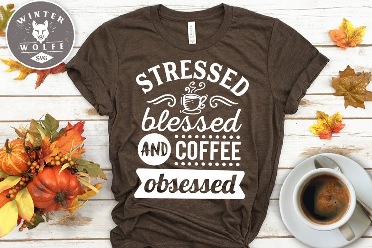 Stressed blessed and coffee obsessed SVG EPS DXF PNG